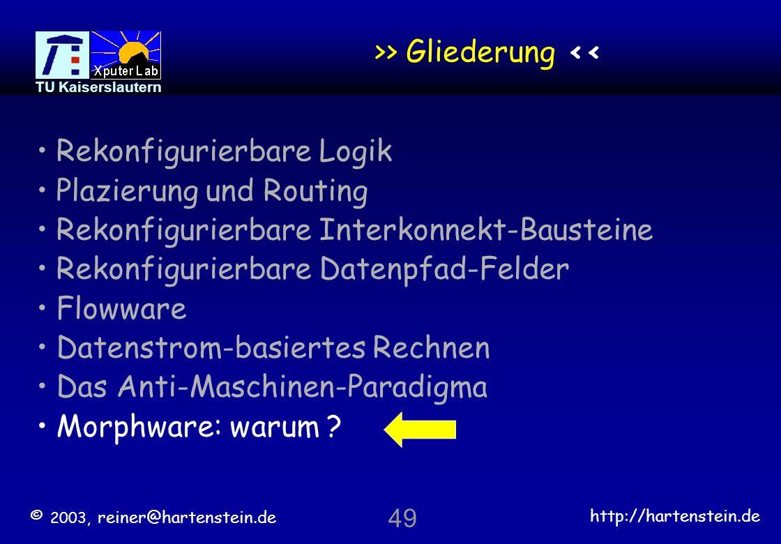 © 2003, reiner@hartenstein.de http://hartenstein.de TU Kaiserslautern 48 data-stream machine M DPU or rDPU data address generator (data sequencer) mem