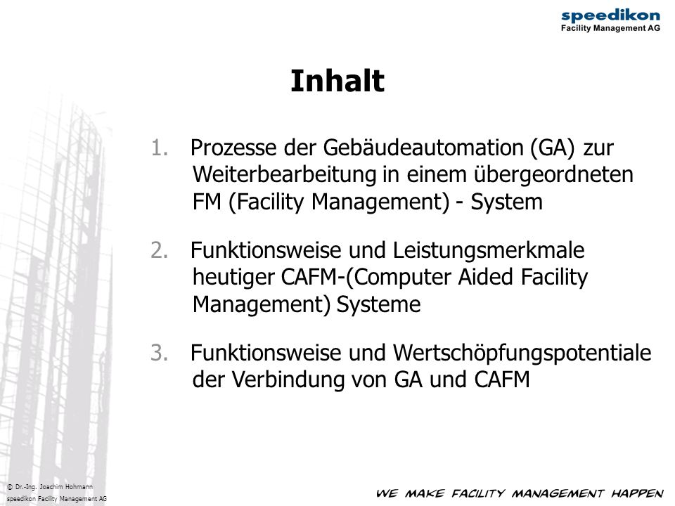 © Dr.-Ing. Joachim Hohmann speedikon Facility Management AG Inhalt 1. Prozesse der Gebäudeautomation (GA) zur Weiterbearbeitung in einem übergeordnete