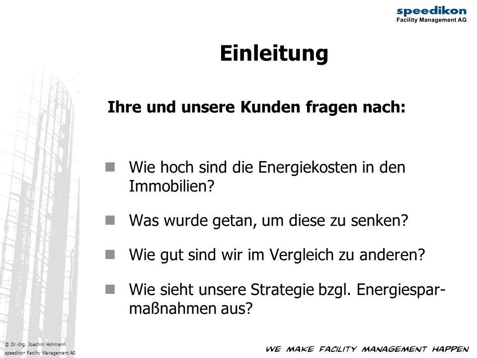 © Dr.-Ing. Joachim Hohmann speedikon Facility Management AG Ihre und unsere Kunden fragen nach: Wie hoch sind die Energiekosten in den Immobilien? Was