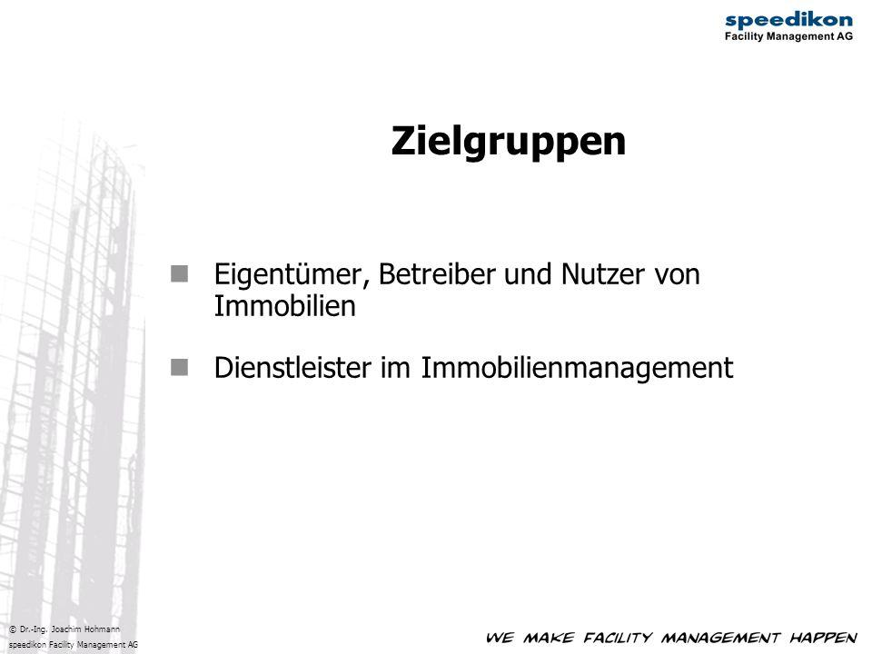 © Dr.-Ing. Joachim Hohmann speedikon Facility Management AG Zielgruppen Eigentümer, Betreiber und Nutzer von Immobilien Dienstleister im Immobilienman
