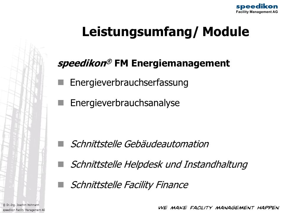 © Dr.-Ing. Joachim Hohmann speedikon Facility Management AG Leistungsumfang/ Module speedikon ® FM Energiemanagement Energieverbrauchserfassung Energi