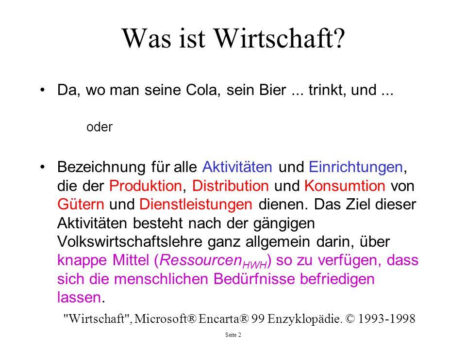 Seite 2 Was ist Wirtschaft? Da, wo man seine Cola, sein Bier... trinkt, und... oder Bezeichnung für alle Aktivitäten und Einrichtungen, die der Produk