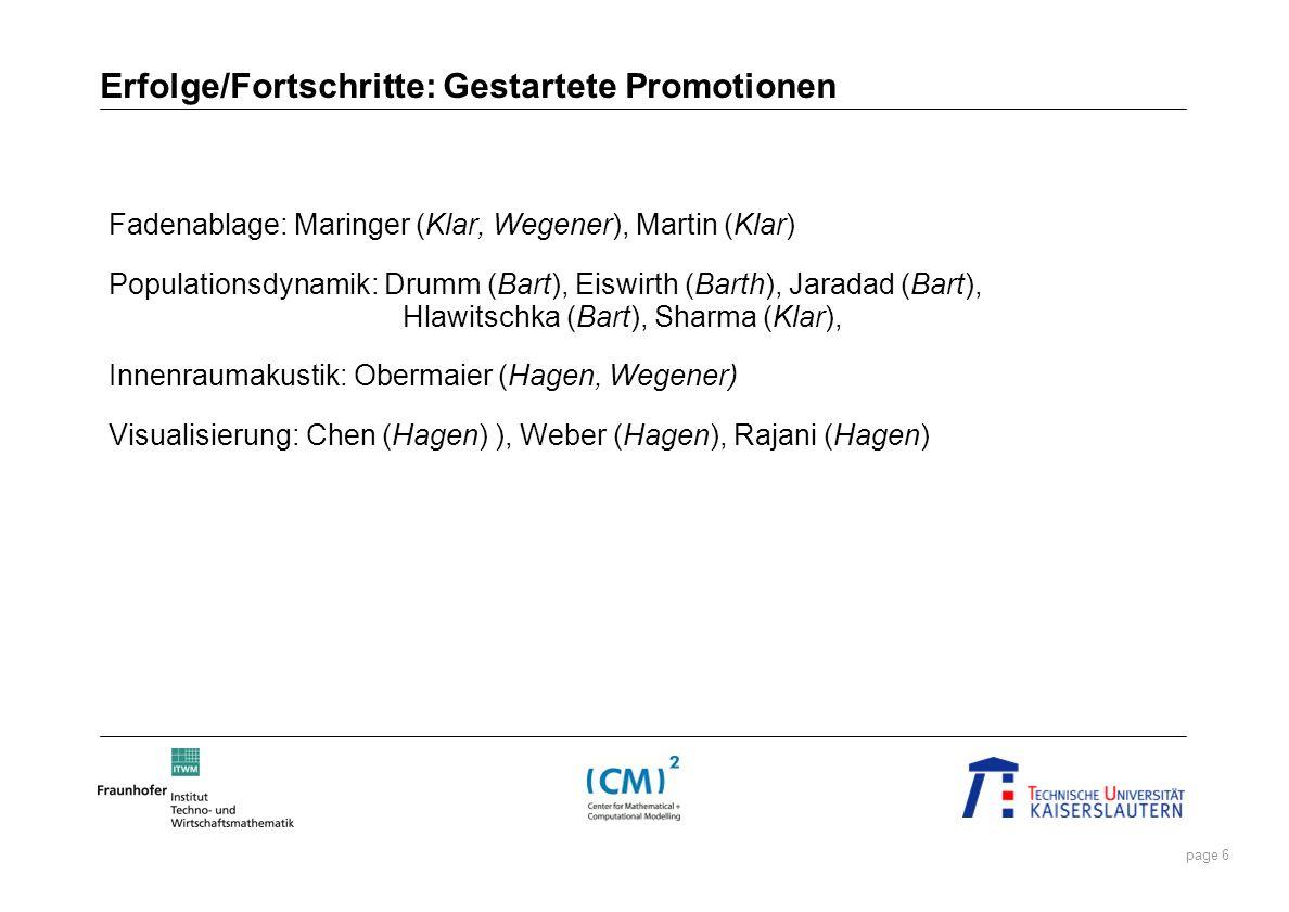 page 6 Erfolge/Fortschritte: Gestartete Promotionen Fadenablage: Maringer (Klar, Wegener), Martin (Klar) Populationsdynamik: Drumm (Bart), Eiswirth (B