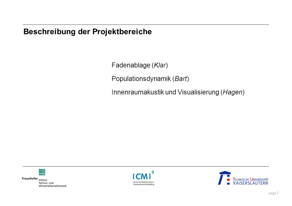 page 7 Beschreibung der Projektbereiche Fadenablage (Klar) Populationsdynamik (Bart) Innenraumakustik und Visualisierung (Hagen)