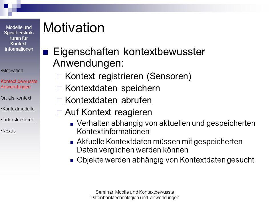 Modelle und Speicherstruk- turen für Kontext- informationen Seminar: Mobile und Kontextbewusste Datenbanktechnologien und -anwendungen Motivation Eige