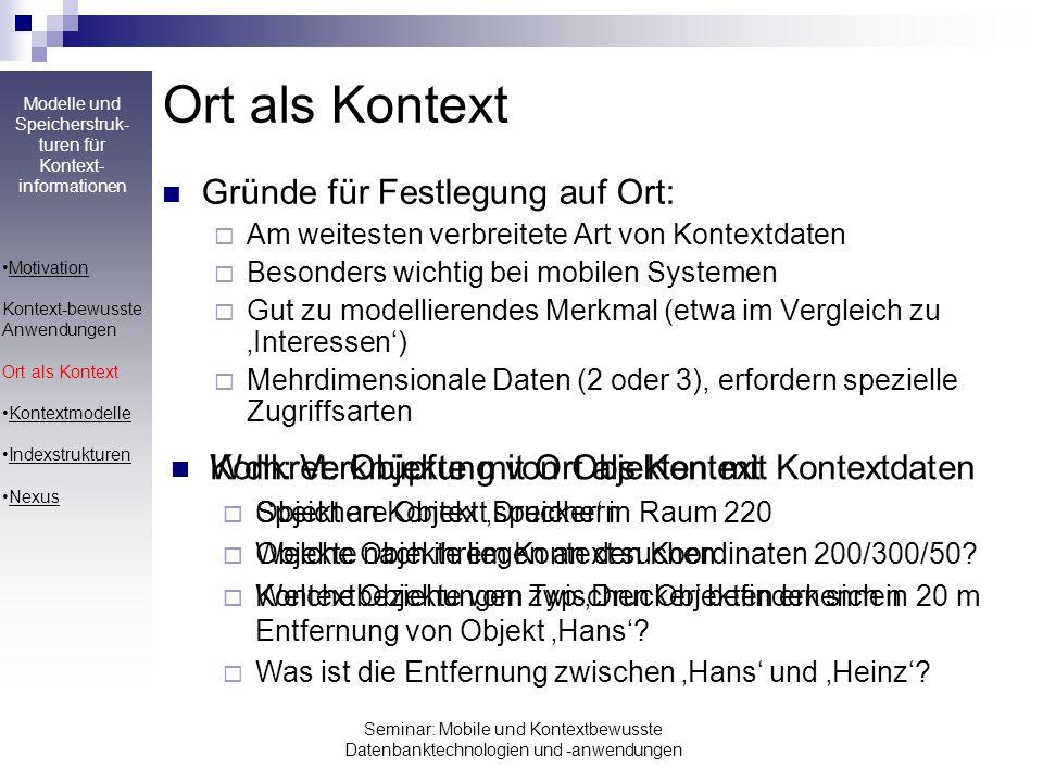 Modelle und Speicherstruk- turen für Kontext- informationen Seminar: Mobile und Kontextbewusste Datenbanktechnologien und -anwendungen Notwendige Elemente kontextbewusster Anwendungen Kontextmodell Welche Eigenschaften des Kontexts (Ortes) werden gespeichert.