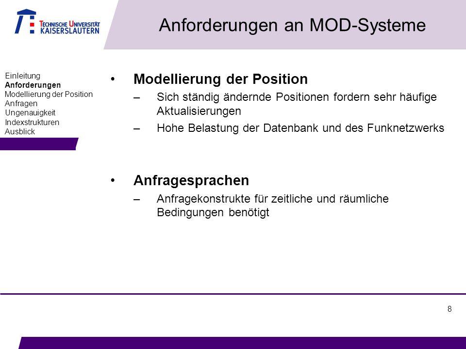 8 Anforderungen an MOD-Systeme Modellierung der Position –Sich ständig ändernde Positionen fordern sehr häufige Aktualisierungen –Hohe Belastung der D