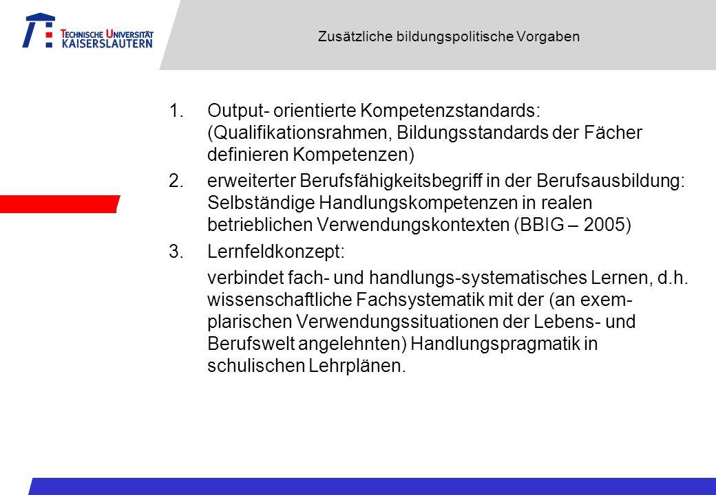 Zusätzliche bildungspolitische Vorgaben 1.Output- orientierte Kompetenzstandards: (Qualifikationsrahmen, Bildungsstandards der Fächer definieren Kompe