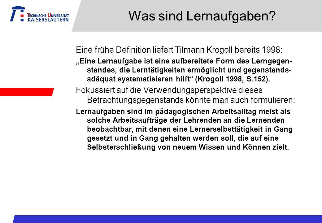 Was sind Lernaufgaben? Eine frühe Definition liefert Tilmann Krogoll bereits 1998: Eine Lernaufgabe ist eine aufbereitete Form des Lerngegen- standes,