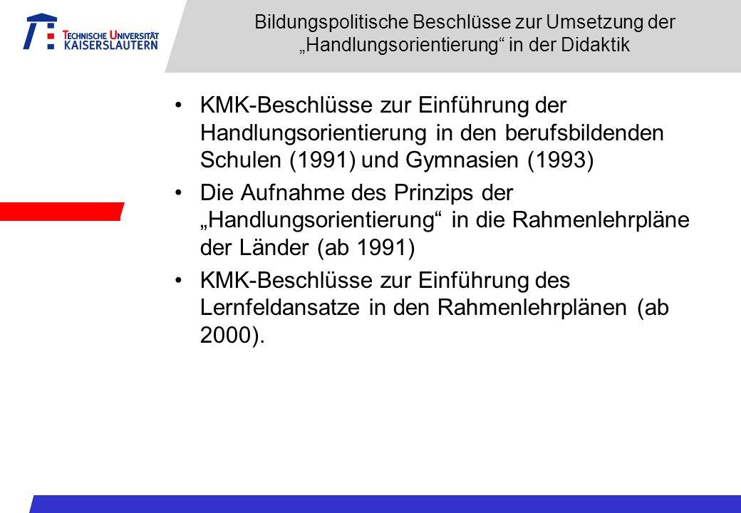 Bildungspolitische Beschlüsse zur Umsetzung der Handlungsorientierung in der Didaktik KMK-Beschlüsse zur Einführung der Handlungsorientierung in den berufsbildenden Schulen (1991) und Gymnasien (1993) Die Aufnahme des Prinzips der Handlungsorientierung in die Rahmenlehrpläne der Länder (ab 1991) KMK-Beschlüsse zur Einführung des Lernfeldansatze in den Rahmenlehrplänen (ab 2000).