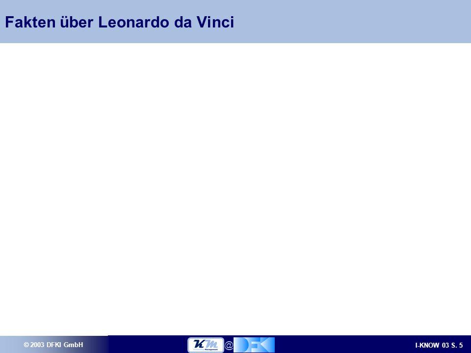 © 2003 DFKI GmbH I-KNOW 03 S. 5 @ Fakten über Leonardo da Vinci