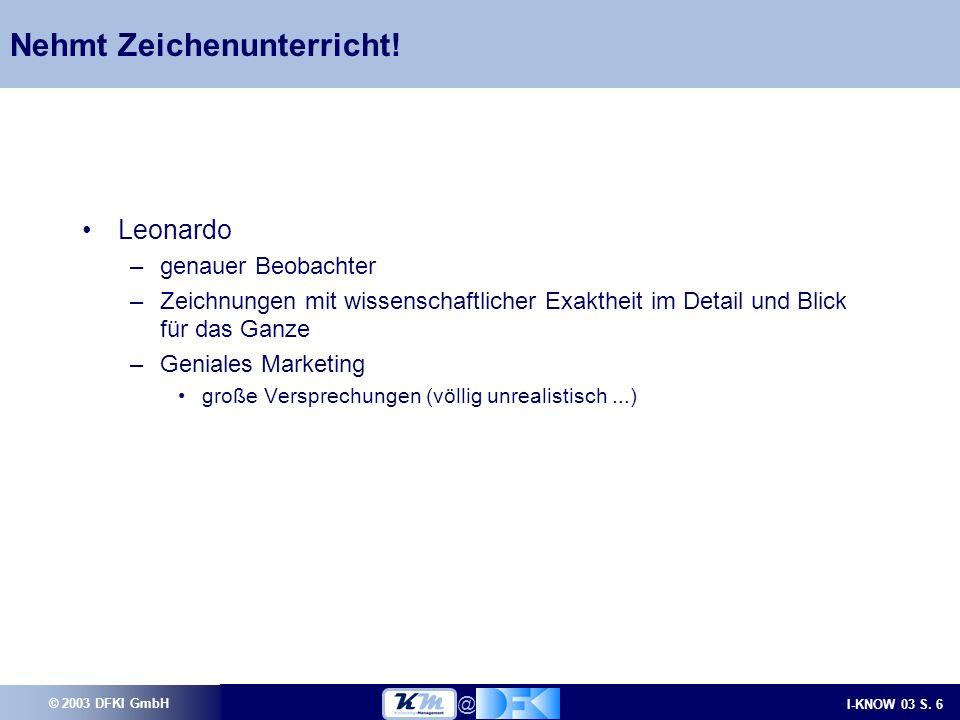 © 2003 DFKI GmbH I-KNOW 03 S.6 @ Nehmt Zeichenunterricht.