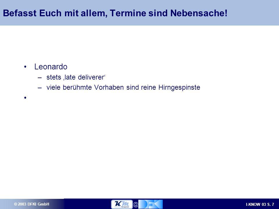 © 2003 DFKI GmbH I-KNOW 03 S.7 @ Befasst Euch mit allem, Termine sind Nebensache.