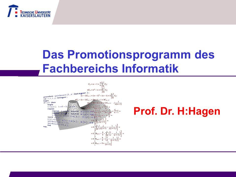 Das Promotionsprogramm des Fachbereichs Informatik Prof. Dr. H:Hagen