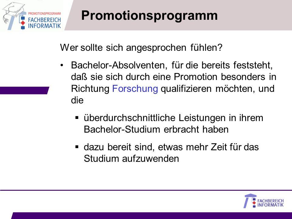 Promotionsprogramm Wer sollte sich angesprochen fühlen? Bachelor-Absolventen, für die bereits feststeht, daß sie sich durch eine Promotion besonders i
