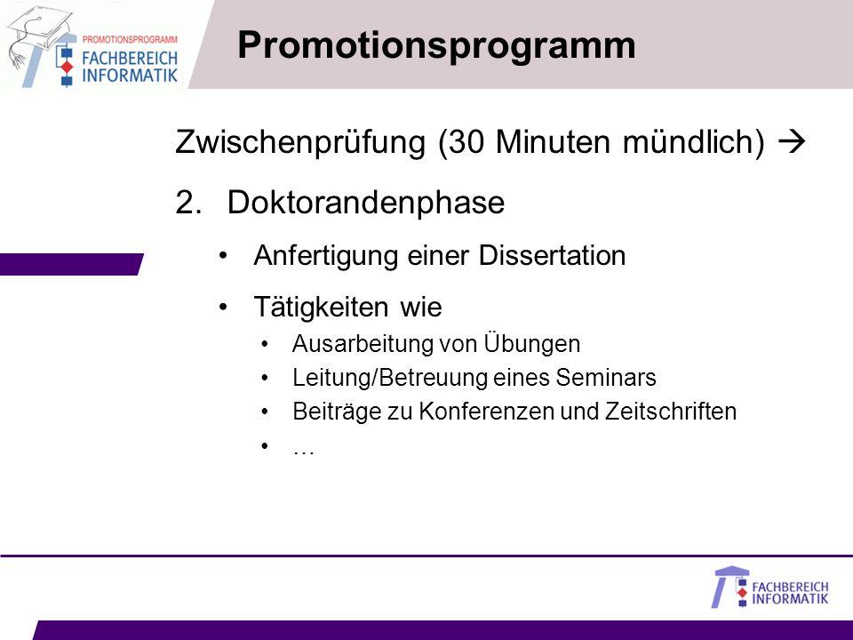 Promotionsprogramm Zwischenprüfung (30 Minuten mündlich) 2. Doktorandenphase Anfertigung einer Dissertation Tätigkeiten wie Ausarbeitung von Übungen L