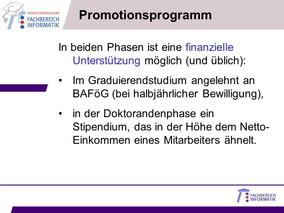 Promotionsprogramm In beiden Phasen ist eine finanzielle Unterstützung möglich (und üblich): Im Graduierendstudium angelehnt an BAFöG (bei halbjährlic
