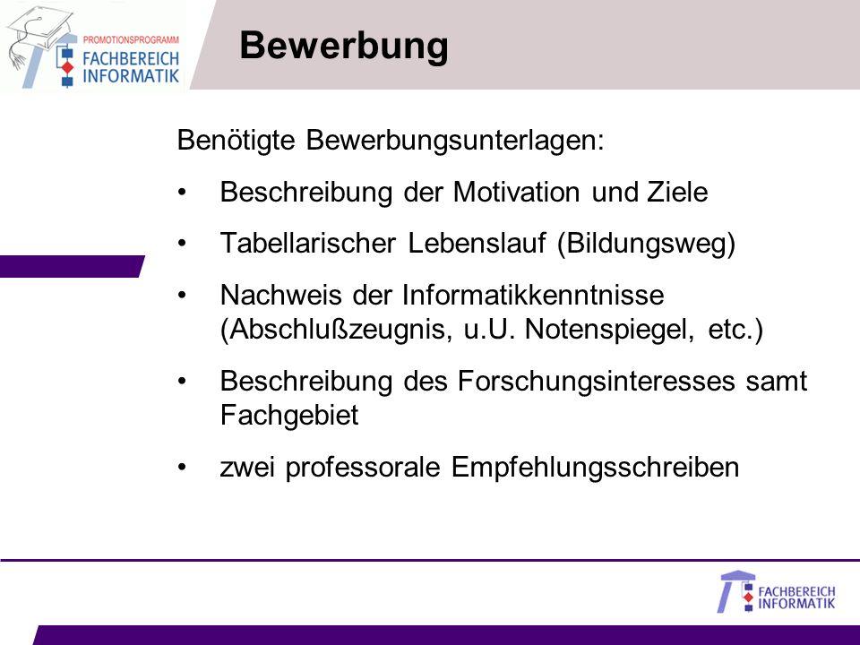 Bewerbung Benötigte Bewerbungsunterlagen: Beschreibung der Motivation und Ziele Tabellarischer Lebenslauf (Bildungsweg) Nachweis der Informatikkenntni