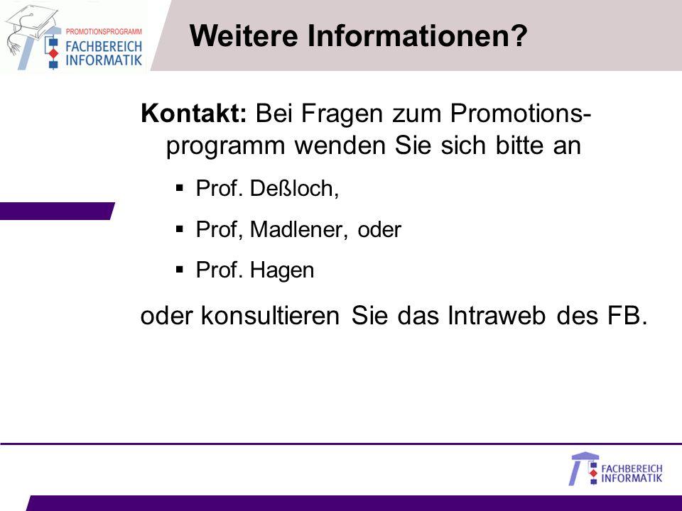 Weitere Informationen? Kontakt: Bei Fragen zum Promotions- programm wenden Sie sich bitte an Prof. Deßloch, Prof, Madlener, oder Prof. Hagen oder kons