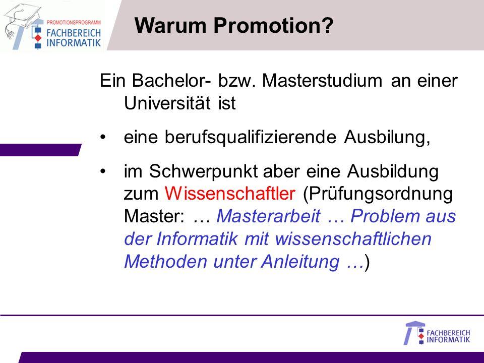 Warum Promotion? Ein Bachelor- bzw. Masterstudium an einer Universität ist eine berufsqualifizierende Ausbilung, im Schwerpunkt aber eine Ausbildung z