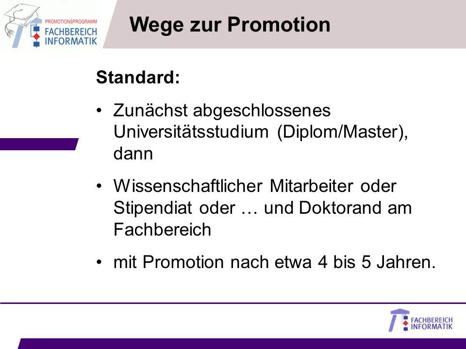 Standard: Zunächst abgeschlossenes Universitätsstudium (Diplom/Master), dann Wissenschaftlicher Mitarbeiter oder Stipendiat oder … und Doktorand am Fa