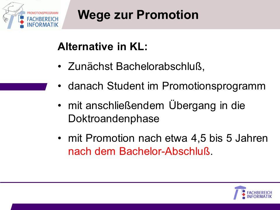 Alternative in KL: Zunächst Bachelorabschluß, danach Student im Promotionsprogramm mit anschließendem Übergang in die Doktroandenphase mit Promotion n