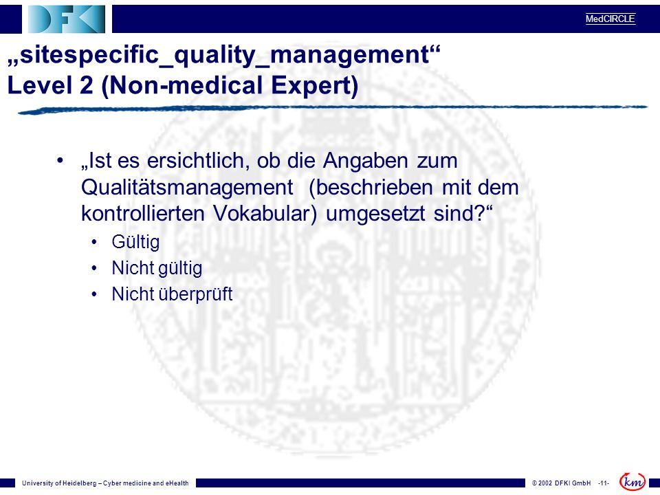 University of Heidelberg – Cyber medicine and eHealth© 2002 DFKI GmbH -11- MedCIRCLE sitespecific_quality_management Level 2 (Non-medical Expert) Ist