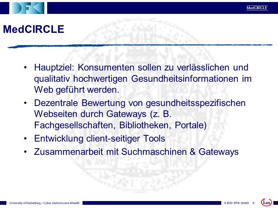 University of Heidelberg – Cyber medicine and eHealth© 2002 DFKI GmbH -5- MedCIRCLE Hauptziel: Konsumenten sollen zu verlässlichen und qualitativ hoch