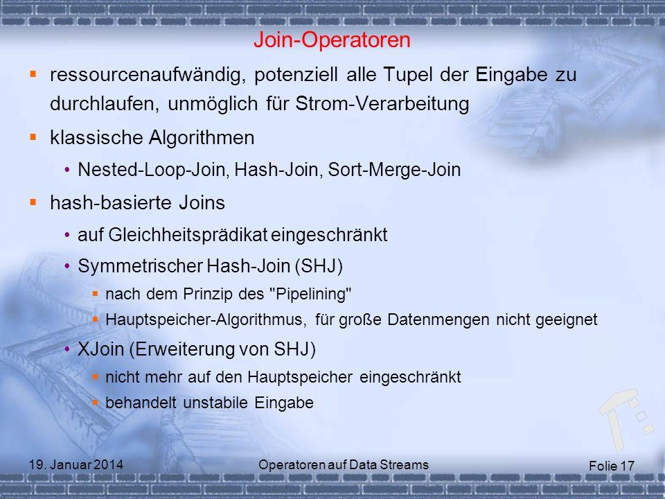 Folie 17 19. Januar 2014Operatoren auf Data Streams Join-Operatoren ressourcenaufwändig, potenziell alle Tupel der Eingabe zu durchlaufen, unmöglich f