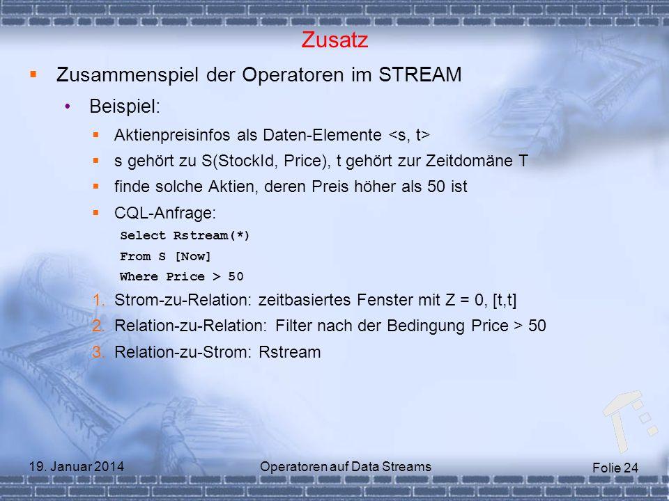 Folie 24 19. Januar 2014Operatoren auf Data Streams Zusatz Zusammenspiel der Operatoren im STREAM Beispiel: Aktienpreisinfos als Daten-Elemente s gehö
