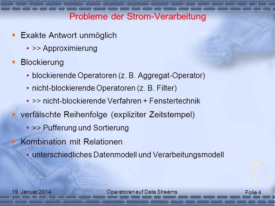 Folie 4 19. Januar 2014Operatoren auf Data Streams Probleme der Strom-Verarbeitung Exakte Antwort unmöglich >> Approximierung Blockierung blockierende