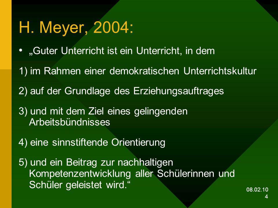 08.02.10 4 H. Meyer, 2004: Guter Unterricht ist ein Unterricht, in dem 1) im Rahmen einer demokratischen Unterrichtskultur 2) auf der Grundlage des Er