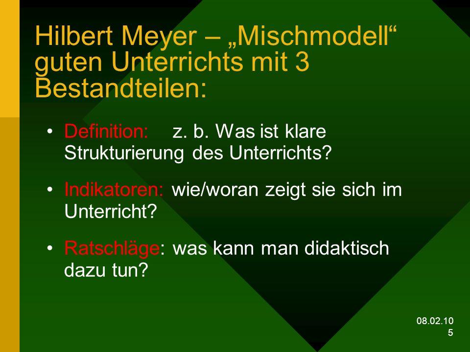 08.02.10 5 Hilbert Meyer – Mischmodell guten Unterrichts mit 3 Bestandteilen: Definition: z. b. Was ist klare Strukturierung des Unterrichts? Indikato