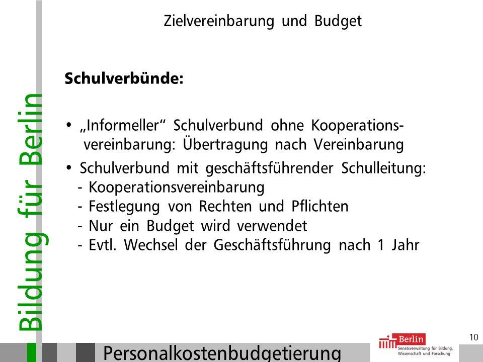 Bildung für Berlin Personalkostenbudgetierung 9 Zielvereinbarung und Budget Übertragbarkeit der Mittel: Nicht verwendete Mittel können auf das nächste