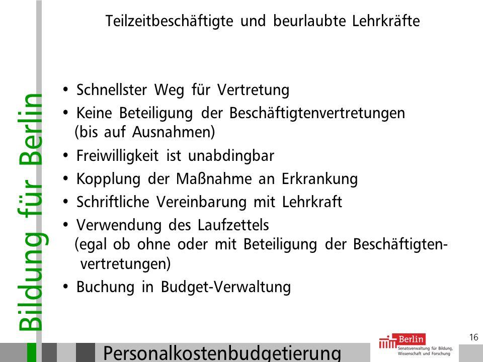 Bildung für Berlin Personalkostenbudgetierung 15 Teilzeitbeschäftigte und beurlaubte Lehrkräfte