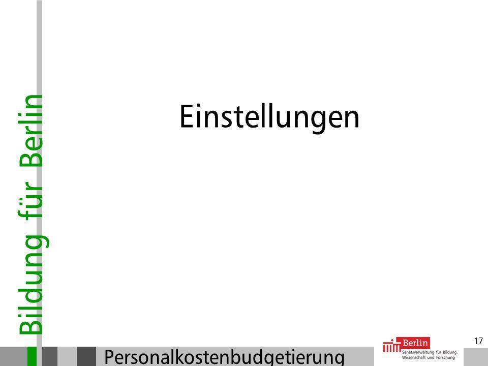 Bildung für Berlin Personalkostenbudgetierung 16 Teilzeitbeschäftigte und beurlaubte Lehrkräfte Schnellster Weg für Vertretung Keine Beteiligung der B