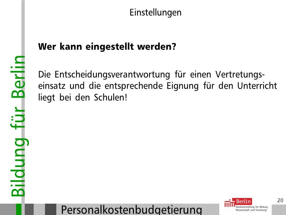 Bildung für Berlin Personalkostenbudgetierung 19 Einstellungen Wer kann nicht eingestellt werden? Bewerberinnen, die ihre 2. Staatsprüfung abschließen