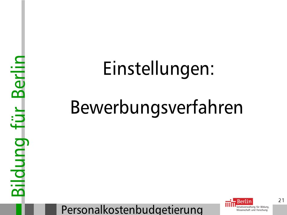 Bildung für Berlin Personalkostenbudgetierung 20 Einstellungen Wer kann eingestellt werden? Die Entscheidungsverantwortung für einen Vertretungs- eins