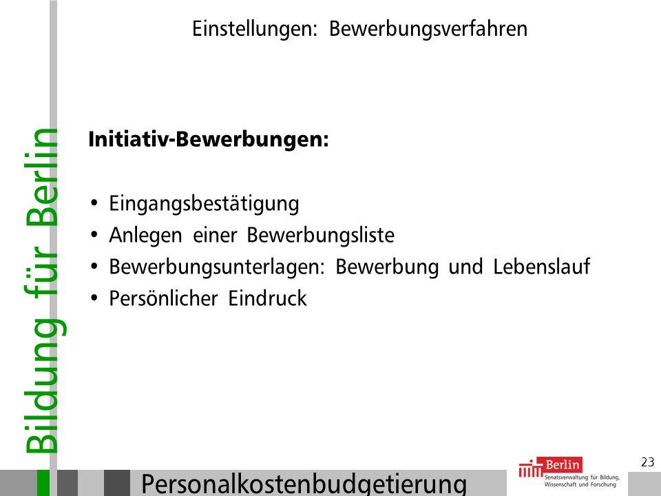 Bildung für Berlin Personalkostenbudgetierung 22 Einstellungen: Bewerbungsverfahren Bewerbungsmöglichkeiten: Initiativ-Bewerbungen Datenbank für Vertr