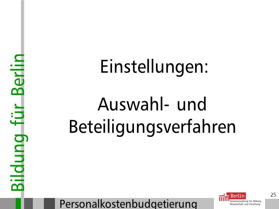 Bildung für Berlin Personalkostenbudgetierung 24 Einstellungen: Bewerbungsverfahren Zentrale Datenbank BEO v: Die Bewerberinnen geben ihre Daten selbs