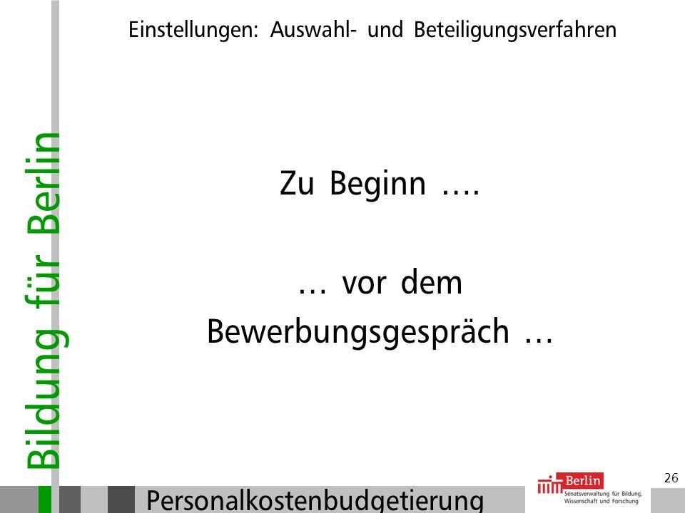 Bildung für Berlin Personalkostenbudgetierung 25 Einstellungen: Auswahl- und Beteiligungsverfahren