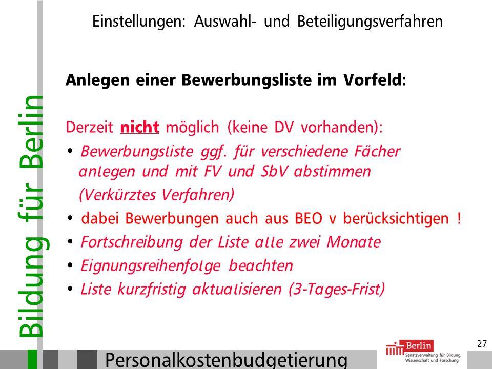 Bildung für Berlin Personalkostenbudgetierung 26 Zu Beginn …. … vor dem Bewerbungsgespräch … Einstellungen: Auswahl- und Beteiligungsverfahren