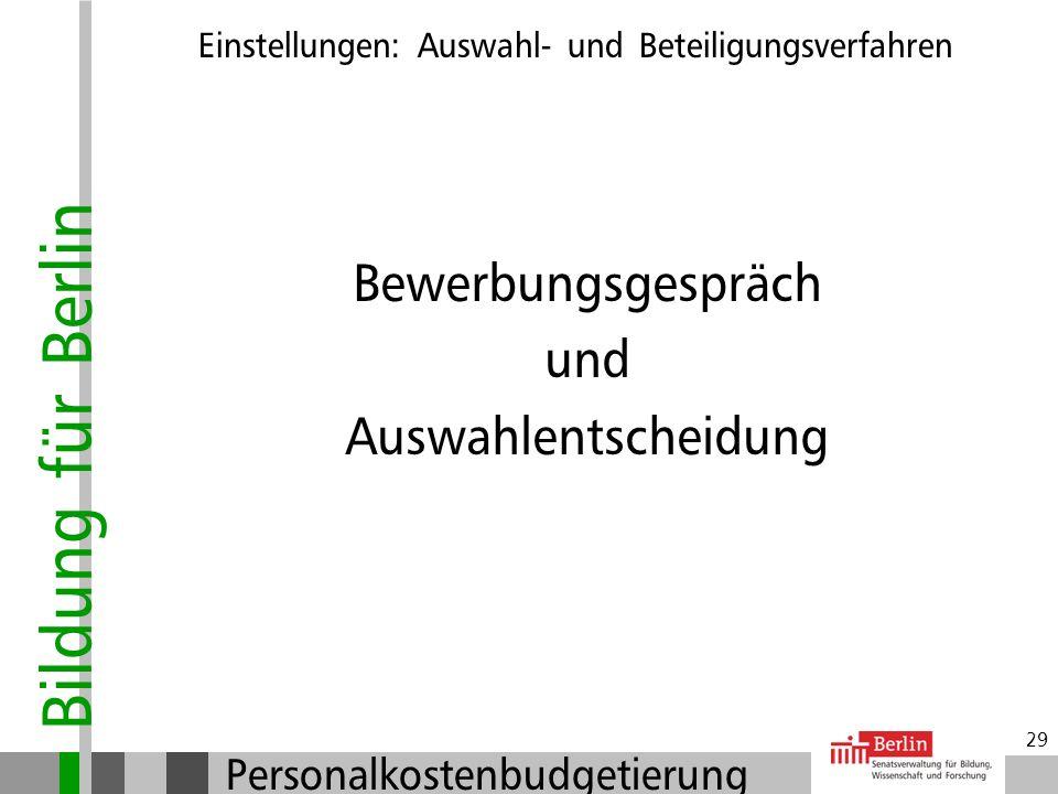 Bildung für Berlin Personalkostenbudgetierung 28 Entscheidungen vor Beginn des Auswahlverfahrens: Klarheit über Anforderungskriterien Entscheidung übe