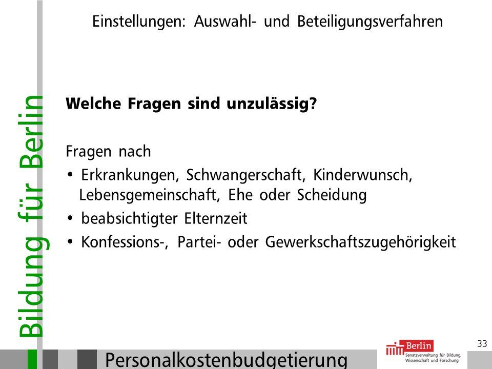 Bildung für Berlin Personalkostenbudgetierung 32 Bewerbungsgespräche: Teilnahme der Beschäftigtenvertretungen Keine Kostenerstattung an Bewerberinnen
