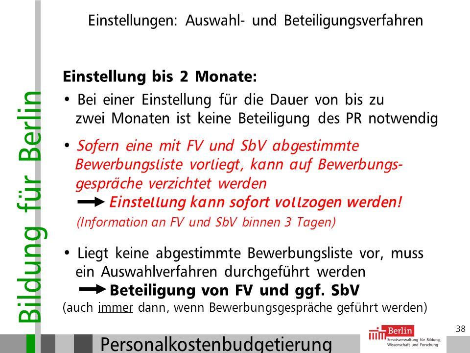 Bildung für Berlin Personalkostenbudgetierung 37 Wer ist zu beteiligen? Frauenvertreterin (FV) Landesgleichstellungsgesetz (LGG) Schwerbehindertenvert