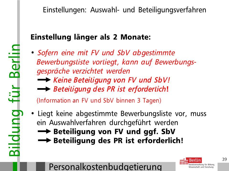 Bildung für Berlin Personalkostenbudgetierung 38 Einstellung bis 2 Monate: Bei einer Einstellung für die Dauer von bis zu zwei Monaten ist keine Betei