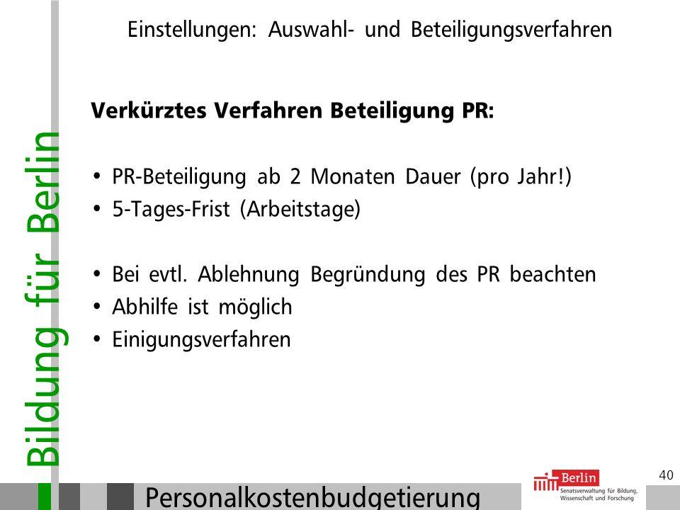 Bildung für Berlin Personalkostenbudgetierung 39 Einstellung länger als 2 Monate: Sofern eine mit FV und SbV abgestimmte Bewerbungsliste vorliegt, kan