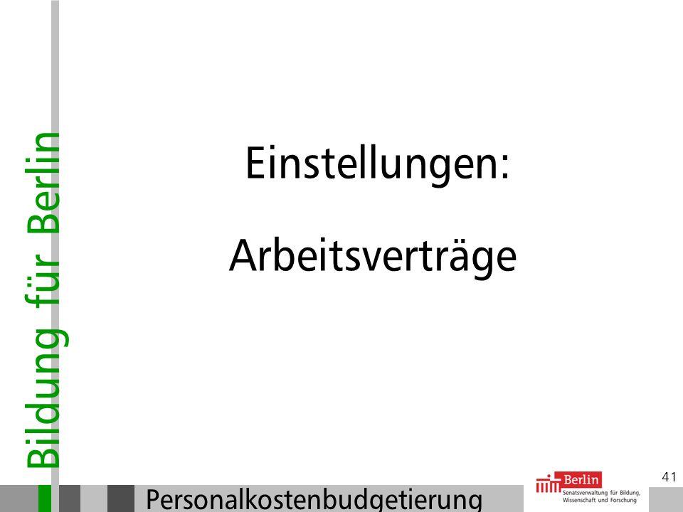 Bildung für Berlin Personalkostenbudgetierung 40 Verkürztes Verfahren Beteiligung PR: PR-Beteiligung ab 2 Monaten Dauer (pro Jahr!) 5-Tages-Frist (Arb
