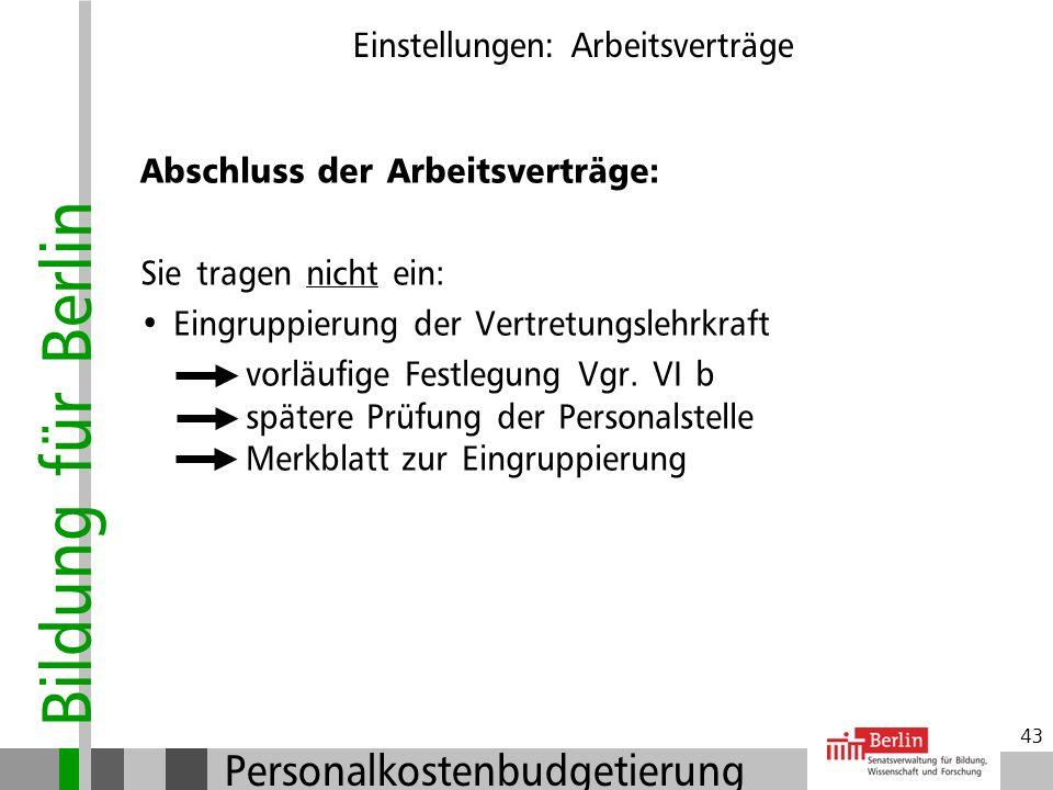 Bildung für Berlin Personalkostenbudgetierung 42 Einstellungen: Arbeitsverträge Abschluss der Arbeitsverträge: Sie tragen ein: Referenz-Nummer aus Bud