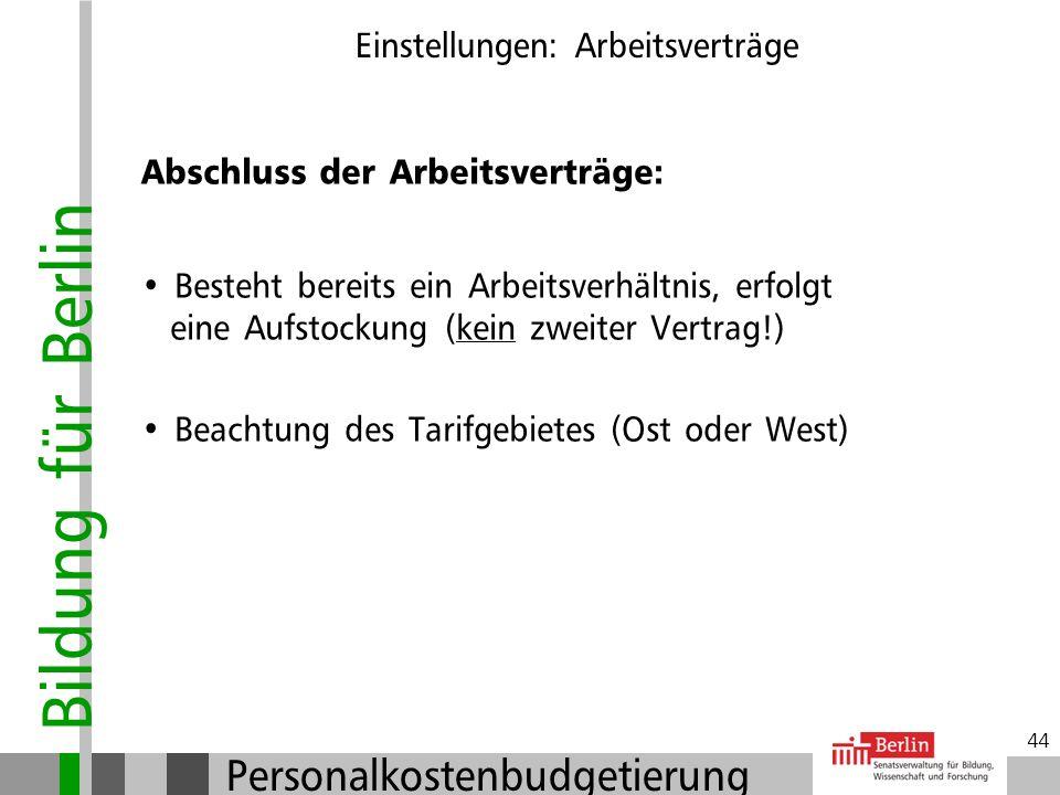 Bildung für Berlin Personalkostenbudgetierung 43 Einstellungen: Arbeitsverträge Abschluss der Arbeitsverträge: Sie tragen nicht ein: Eingruppierung de